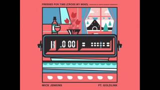 Mick Jenkins - Pressed for time (Crossed my mind) Feat. Gold Link