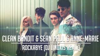 Clean Bandit & Sean Paul & Anne-Marie - Rockabye (DJ Linuxis Remix)
