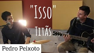 """Pedro Peixoto - """"Isso"""" - Titãs (cover)"""