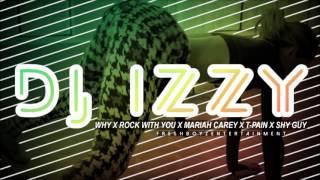 DJ IZZY - WHY X ROCK WITH YOU X MARIAH CAREY X T-PAIN X SHY GUY (FRESHBOYZENT)