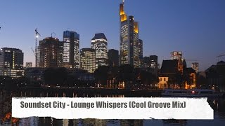 "Soundset City - Lounge Whispers (Cool Groove Mix) from ""Best Sound of Chill & Lounge 2014"" (Full HD)"