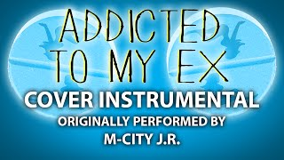 Addicted to My Ex (Cover Instrumental) [In the Style of M-City J.R.]