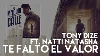 Tony Dize - Te Faltó el Valor ft. Natti Natasha [Official Audio]