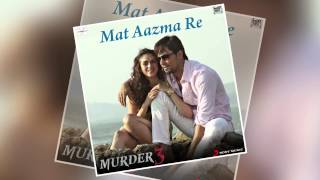 Mat Aazma Re - Official Full Song - Murder 3 width=