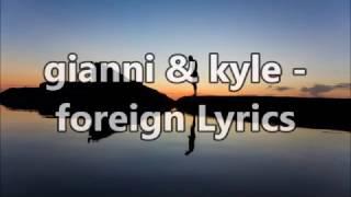 gianni & kyle - foreign Lyrics