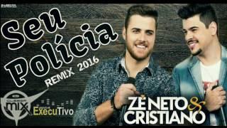 Dj Cleber Mix Feat. Zé Neto & Cristiano - Seu Polícia (Remix 2016)