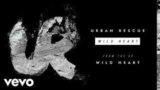Urban Rescue - Wild Heart (Audio)