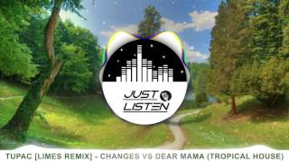 Tupac (Limes Remix) - Changes Vs Dear Mama (Tropical House)#Just Listen