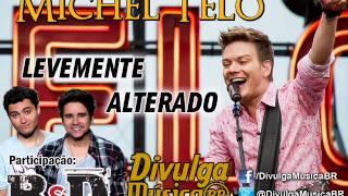 Michel Teló - Levemente Alterado (Part Bruninho e Davi - Lançamento Top Sertanejo 2013 - Oficial)