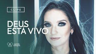 Clipe Deus Está Vivo - Camila Campos - Oficial