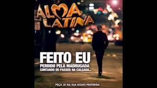 """Banda Alma Latina - Feito Eu"""""""