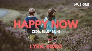 Zedd, Elley Duhé   Happy Now (Lyrics/ Lyric Video)
