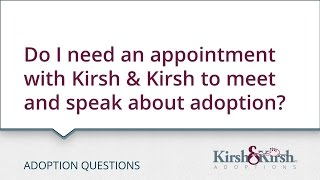 Adoption Questions: Do I need an appointment with someone at Kirsh & Kirsh to meet and speak about adoption?