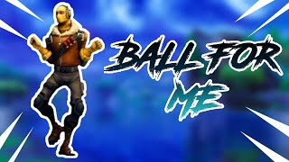 Fortnite Montage - Ball for me
