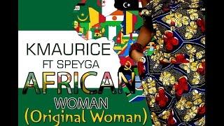 KMAURICE ft SPEYGA (AFRICAN WOMAN Original woman) prod by franky beatz