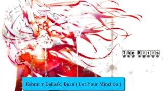 [Anime Nightcore]- Kshmr y Dallask: Burn ( Let Your Mind Go )