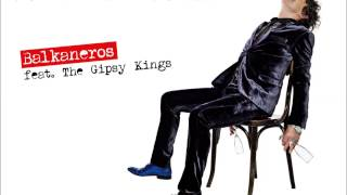 Goran Bregovic - Balkaneros feat. The Gipsy Kings