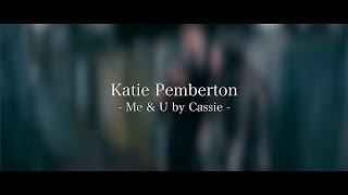 Cassie - Me & U | Katie Pemberton
