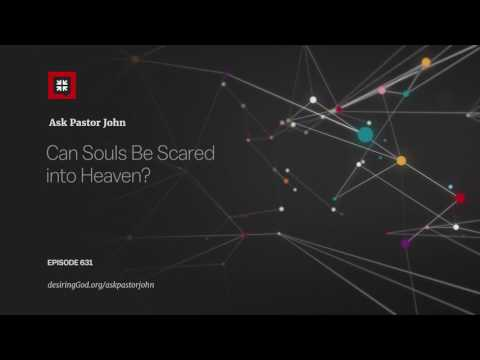 Can Souls Be Scared into Heaven? // Ask Pastor John