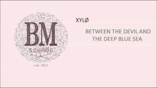 XYLØ - Between The Devil And The Deep Blue Sea [Pop]