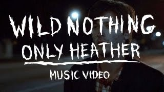 """Wild Nothing - """"Only Heather"""" (Official Music Video)"""