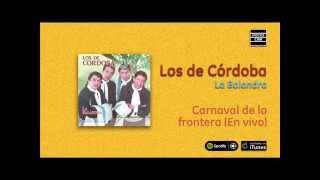 Los de Córdoba / La Balandra - Carnaval de la frontera (En vivo)