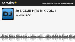 80'S CLUB HITS MIX VOL. 1 (part 3 of 3, made with Spreaker)