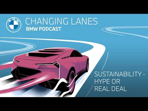 Sustainability: hype or real deal? - Changing Lanes #020. The BMW Podcast.