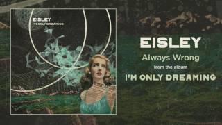 """Eisley """"Always Wrong"""""""