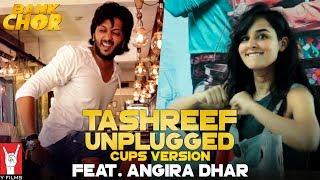 Tashreef Unplugged (Cups Version) | Feat. Angira Dhar | Bank Chor