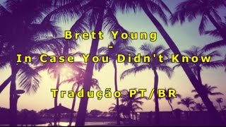 Brett Young - In Case You Didn't Know | Tradução Pt - Br