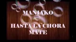 Maniako //hasta la chora mate 2017