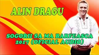 Alin Dragu - Sogorii Sa Ma Barfeasca 2017 (Oficial Audio)