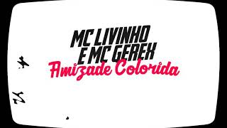 MC Livinho e MC Gerex - Amizade Colorida (Lyric Video) DJ LK
