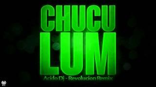 Chuculum | Acido Dj | Revolucion Remix