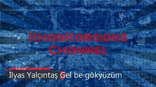 İlyas Yalçıntaş Gel be gökyüzüm Karaoke