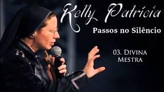 Irmã Kelly Patrícia (CD Passos no Silêncio) 03. Divina Mestra - By Prestone ヅ