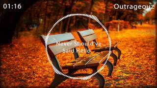 Outrageouz -  Never Should've Said Hello [FREE RELEASE]