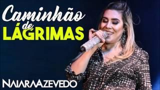 Caminhão de Lágrimas - Naiara Azevedo [Música Novo DVD 2017]