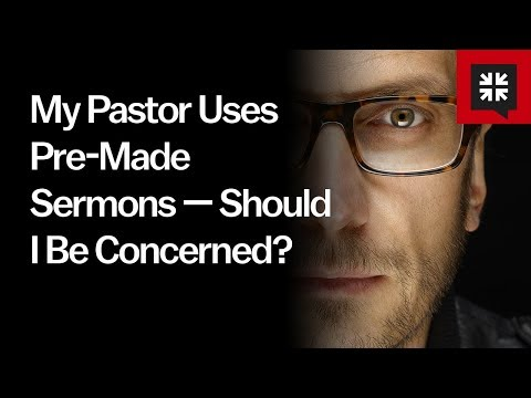 My Pastor Uses Pre-Made Sermons — Should I Be Concerned? // Ask Pastor John