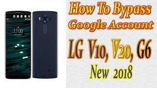 How To Bypass Google Account on LG | LG V10 , V20 | FRP, Remove LG K7, K8, G4, G5, New 2018