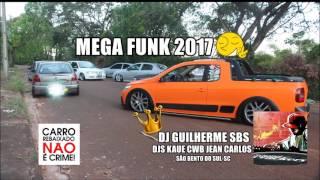 MEGA FUNK 2017 DJ GUILHERME SBS PARCERIA DJ KAUE CWB E DJ JEAN CARLOS