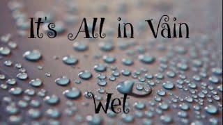 Wet - It's All in Vain | Lyrics |