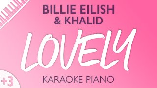 Lovely (Higher Key - Piano Karaoke Instrumental) Billie Eilish & Khalid