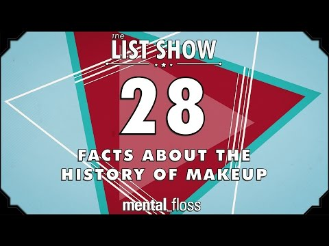 28 Facts about the History of Makeup  - mental_floss List Show Ep. 505