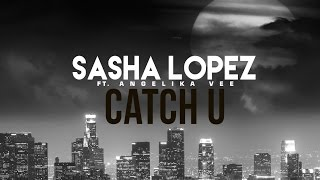 Sasha Lopez - Catch U ft Angelika Vee (Lyric Video)