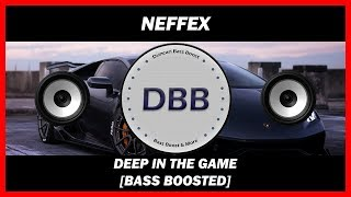 NEFFEX - Deep in the Game [BASS BOOSTED]