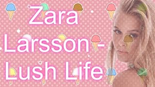Zara Larsson - Lush Life Lyrics | lolmichelle | MSP