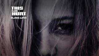 This can Hurt - BLACK LOVE (Lyrics Video)