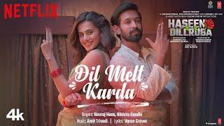 Dil Melt Karda Song   Haseen Dillruba  Taapsee P,Vikrant M, Harshvardhan R  Amit T, Navraj, Nikhita